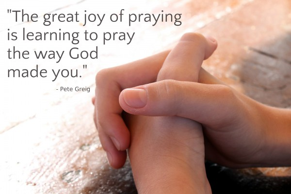 Learning to pray the way God made me